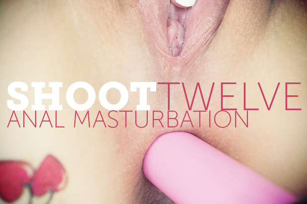 Shoot Twelve - anal masturbation